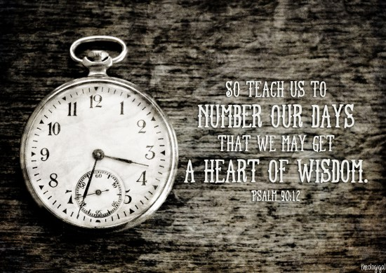 bible-verse-psalm-90-12-so-teach-us-to-number-our-days-that-we-may-get-a-heart-of-wisdom-2013